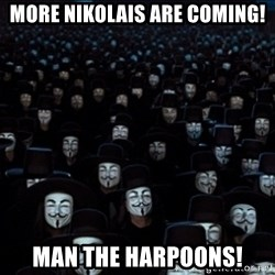 V For Vendetta Revolution Anonymous - More nikolais are coming! Man the harpoons!