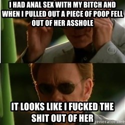 Csi - I had anal sex with my bitch and when i pulled out a piece of poop fell out of her asshole it looks like i fucked the shit out of her