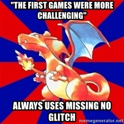 "Gen 1 Elitist Charizard - ""THE FIRST GAMES WERE MORE CHALLENGING"" ALWAYS USES MISSING NO GLITCH"