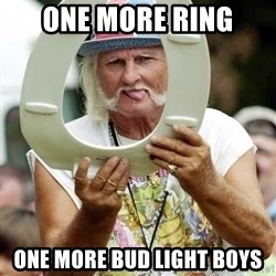 Stereotypical Redneck - one more ring one more bud light boys