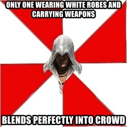 Assassins Creed Ezio - Only one wearing white robes and carrying weapons blends perfectly into crowd