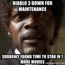 Samuel Jackson  - Diablo 3 down for maintenance suddenly found time to star in 7 more movies