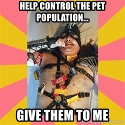 Exalted Piledriver - help control the pet population... give them to me