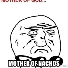 Mother Of God - Mother of nachos