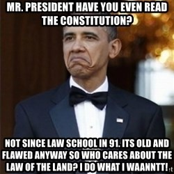 Not Bad Obama - Mr. President have you even read the constitution? Not since law school in 91. Its old and flawed anyway so who cares about the law of the land? I DO what I waanntt!