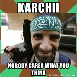 Terrorist - Karchii nobody cares what you think