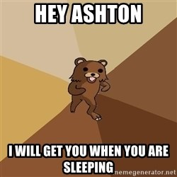 Pedo Bear From Beyond - Hey ashton i will get you when you are sleeping