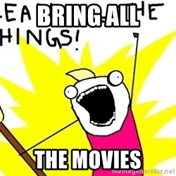 clean all the things - Bring all the movies