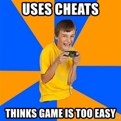 Annoying Gamer Kid - uses cheats thinks game is too easy