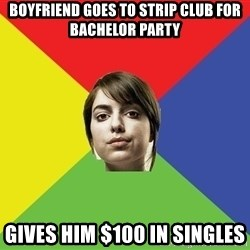 Non Jealous Girl - boyfriend goes to strip club for bachelor party gives him $100 in singles