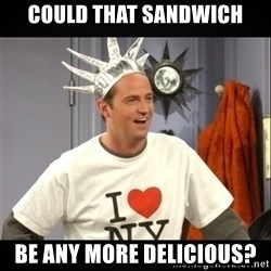 Chandler Bing - Could that sandwich be any more delicious?