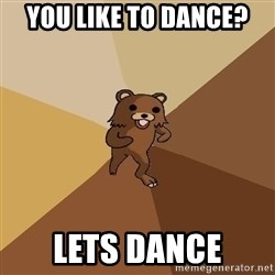 Pedo Bear From Beyond - you like to dance? lets dance