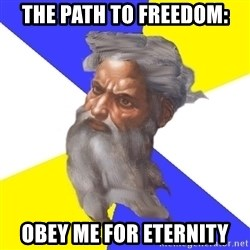 God - the path to freedom: obey me for eternity