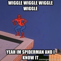 Spiderman12345 - wiggle wiggle wiggle wiggle yeah im spiderman and i know it