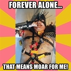 Exalted Piledriver - forever alone... that means moar for me!