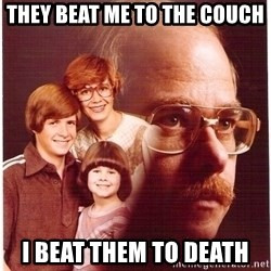 Vengeance Dad - they beat me to the couch i beat them to death