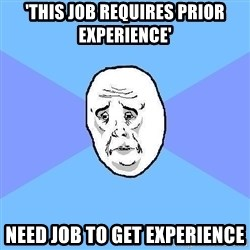 Okay Guy - 'this job requires prior experience' need job to get experience