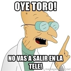 Good News Everyone - oye toro! no vas a salir en la tele!