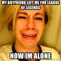 Chris Crocker - My boyfriend left me for League of legends Now im alone