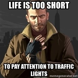 Gta 4 - life is too short to pay attention to traffic lights