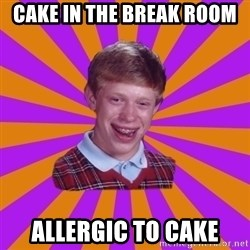 Unlucky Brian Strikes Again - cake in the break room allergic to cake