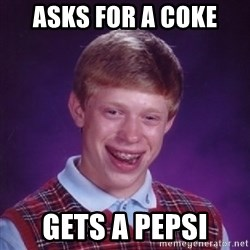 Bad Luck Brian - Asks for a coke  gets a pepsi