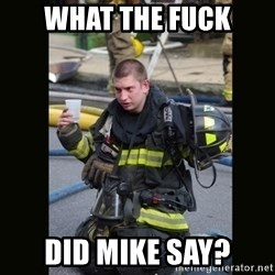 Furious Firefighter - What the fuck did mike say?