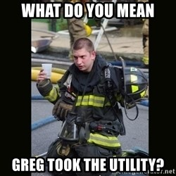 Furious Firefighter - what do you mean greg took the utility?