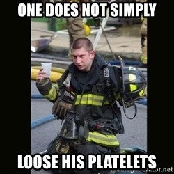 Furious Firefighter - one does not simply loose his platelets