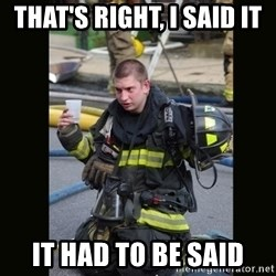 Furious Firefighter - that's right, i said it it had to be said