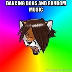Advice Furry - Dancing dogs and random music