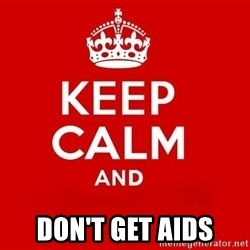 Keep Calm 3 - don't get aids