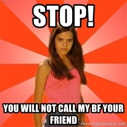 Jealous Girl - stop! You will not call my bf your friend