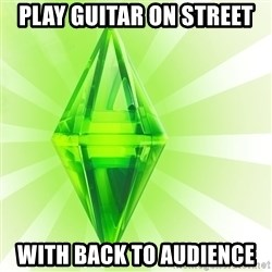 Sims - PLAY GUITAR ON STREET WITH BACK TO AUDIENCE