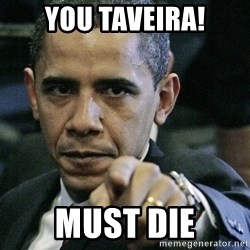 Pissed off Obama - YOU TAVEIRA! MUST DIE