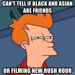 Futurama Fry - Can't tell if black and asian are friends  or filming new rush hour