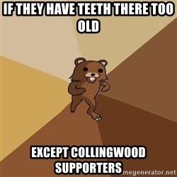 Pedo Bear From Beyond - If they have teeth there too old except collingwood supporters