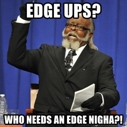 Jimmy Mac - Edge ups? Who needs an edge nigha?!