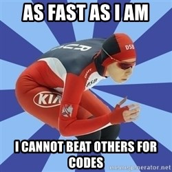 speed skater - As fast as I am I cannot beat others for codes