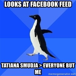 Socially Awkward Penguin - looks at facebook feed tatiana smudja > Everyone but me