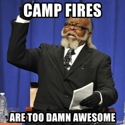 Jimmy Mac - camp fires  are too damn awesome