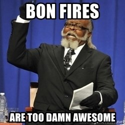 Jimmy Mac - bon fires are too damn awesome