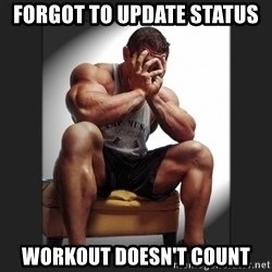 gym problems - Forgot to update status Workout doesn't count