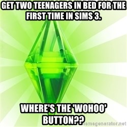 Sims - Get two teenagers in bed for the first time in sims 3. where's the 'wohoo' button??