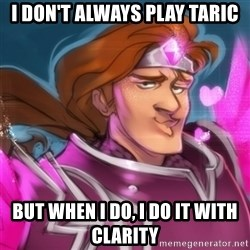 Pink Taric - I don't always play taric but when i do, I do it with clarity