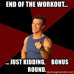 Tony Horton - End of the workout... ... just kidding,     bonus round.