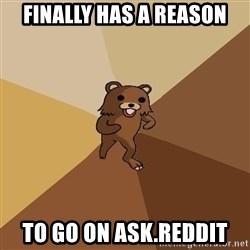 Pedo Bear From Beyond - finally has a reason to go on ask.reddit