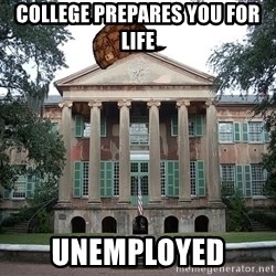 Scumbag College - College prepares you for life Unemployed