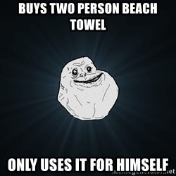 Forever Alone - BUys two person beach towel Only uses it for himself