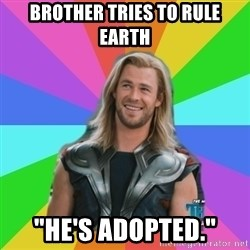 """Overly Accepting Thor - Brother tries to rule earth """"he's adopted."""""""